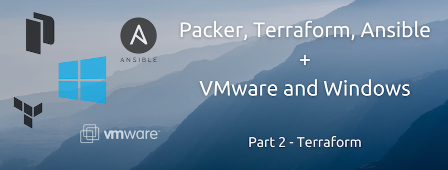 Automate Windows VM Creation and Configuration in vSphere Using Packer, Terraform and Ansible (Part 2 of 3)
